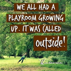 """We all had a playroom growing up. It was called """"outside""""."""